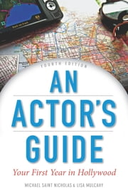 An Actor's Guide: Your First Year in Hollywood ebook by Michael St. Nicholas,Lisa Mulcahy