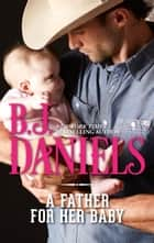 A Father for Her Baby ebook by B.J. Daniels