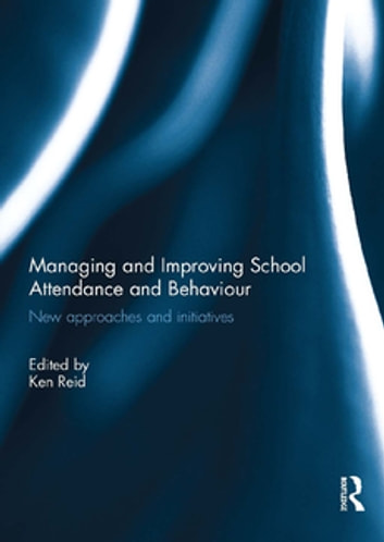 Managing and Improving School Attendance and Behaviour - New Approaches and Initiatives ebook by
