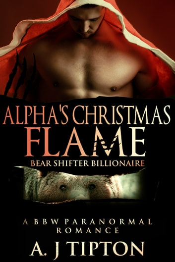 Alpha's Christmas Flame - A BBW Paranormal Romance ebook by AJ Tipton