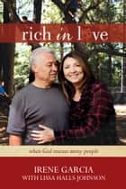 Rich in Love - When God Rescues Messy People ebook by Irene Garcia, Lissa Halls Johnson