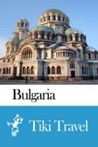 Bulgaria Travel Guide - Tiki Travel ebook by Tiki Travel