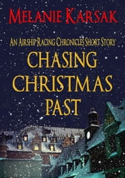 Chasing Christmas Past: An Airship Racing Chronicles Short Story Prequel - The Airship Racing Chronicles, #3 ebook by Melanie Karsak