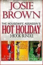 The Housewife Assassin's Hot Holiday 3-Book Bundle - (Books 1, 2, and 3) 電子書籍 by Josie Brown