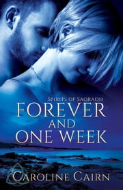 Forever and One Week - Spirits of Saoradh, #2 ebook by Caroline Cairn