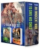 Into the Storm Bundle (To Save his Child, An Innocent Man) ebook by Margaret Watson