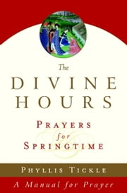 The Divine Hours (Volume Three): Prayers for Springtime - A Manual for Prayer ebook by Phyllis Tickle