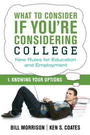 What To Consider if You're Considering College — Knowing Your Options ebook by Bill Morrison,Ken S. Coates