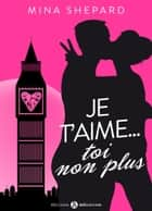 Je t'aime… toi non plus ebook by Mina  Shepard