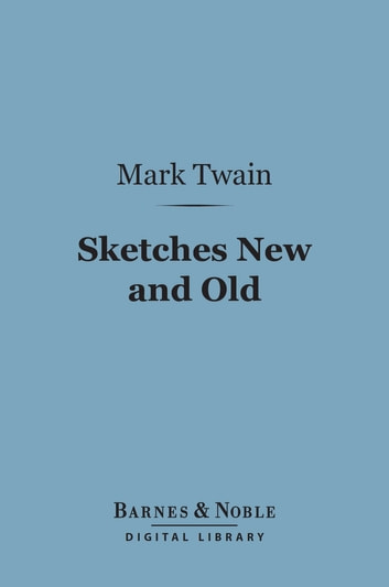 Sketches New and Old (Barnes & Noble Digital Library) ebook by Mark Twain