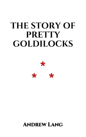 The Story of Pretty Goldilocks ebook by Andrew Lang