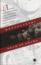 Shah of Shahs ebook by Ryszard Kapuscinski