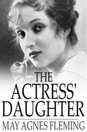 The Actress' Daughter - A Novel ebook by May Agnes Fleming