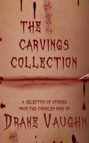 The Carvings Collection: Ten Stories of Horror and Suspense ebook by Drake Vaughn