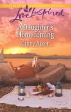 A Daughter's Homecoming ebook by Ginny Aiken