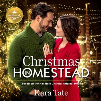 Christmas in Homestead - Based on the Hallmark Channel Original Movie audiobook by Kara Tate,Emily Lawrence