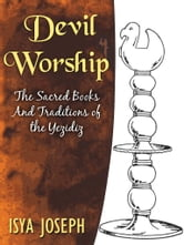 Devil Worship The Sacred Books And Traditions Of The Yezidiz ebook by Isya Joseph