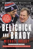 Belichick and Brady - Two Men, the Patriots, and How They Revolutionized Football ebook by Michael Holley