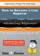 How to Become a Line Repairer - How to Become a Line Repairer ebook by Thi Calderon