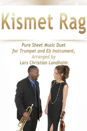 Kismet Rag Pure Sheet Music Duet for Trumpet and Eb Instrument, Arranged by Lars Christian Lundholm ebook by Pure Sheet Music