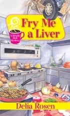 Fry Me a Liver ebook by Delia Rosen
