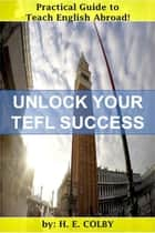 Unlock Your TEFL Success ebook by H.E. Colby