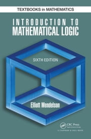 Introduction to Mathematical Logic, Sixth Edition ebook by Mendelson, Elliott