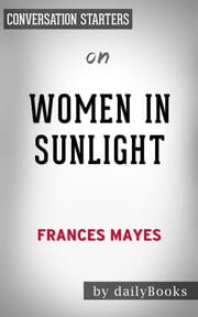 Women in Sunlight: by Frances Mayes | Conversation Starters ebook by Daily Books