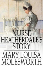 Nurse Heatherdale's Story ebook by Mary Louisa Molesworth