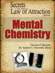 Secrets to the Law of Attraction: Mental Chemistry ebook by Dr. Robert C. Worstell,Charles F. Haanel
