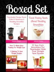 Box Set: How To Make Juice Fasting: 11 Juicing To Lose Weight Recipes + Nutribullet Recipe Book With 11 Healthy Smoothie Recipes + 21 Low Carb Smoothies Nutribullet + Food Poetry Book Smoothies ebook by Juliana Baldec