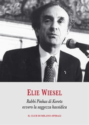 Rabbi Pinhas di Korets ovvero la saggezza hassidica ebook by Elie Wiesel