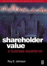 Shareholder Value - A Business Experience ebook by RoyE. Johnson