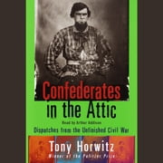 Confederates in the Attic - Dispatches from the Unfinished Civil War audiobook by Tony Horwitz