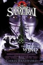 The Ring of Wind (Young Samurai, Book 7) ebook by Chris Bradford