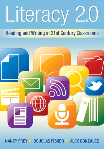 Literacy 2.0: Reading and Writing in 21st Century Classrooms - Reading and Writing in 21st Century Classrooms ebook by Nancy Frey,Douglas Fisher