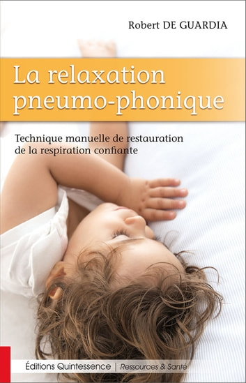 La relaxation pneumo-phonique - Technique manuelle de restauration de la respiration confiante ebook by Robert de Guardia