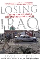 Losing Iraq - Inside the Postwar Reconstruction Fiasco ebook by David L. Phillips