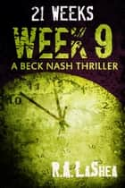 21 Weeks: Week 9 ebook by R.A. LaShea