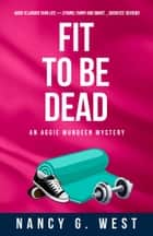 Fit To Be Dead - Aggie Mundeen Mystery 1 ebook by