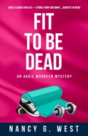 Fit To Be Dead - Aggie Mundeen Mystery 1 ebook by Nancy G. West