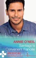 Santiago's Convenient Fiancée (Mills & Boon Medical) (Hot Latin Docs, Book 1) ebook by Annie O'Neil