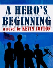 A Hero's Beginning ebook by Kevin Lofton