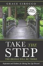 Take The Step, The Bridge Will Be There ebook by Grace Cirocco