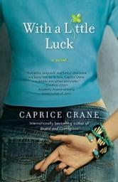With a Little Luck - A Novel ebook by Caprice Crane