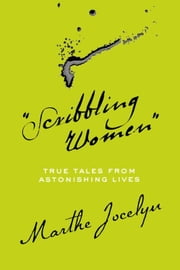 """Scribbling Women"" - True Tales from Astonishing Lives ebook by Marthe Jocelyn"