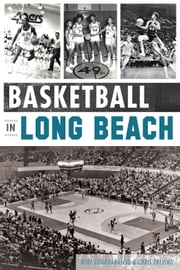 Basketball in Long Beach ebook by Mike Guardabascio,Chris Trevino