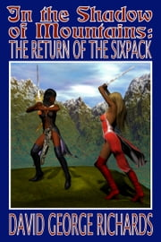 In the Shadow of Mountains: The Return of the Sixpack ebook by David George Richards
