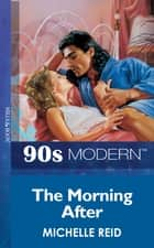The Morning After (Mills & Boon Vintage 90s Modern) ebook by Michelle Reid