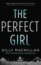 The Perfect Girl - The international thriller sensation ebook by Gilly Macmillan